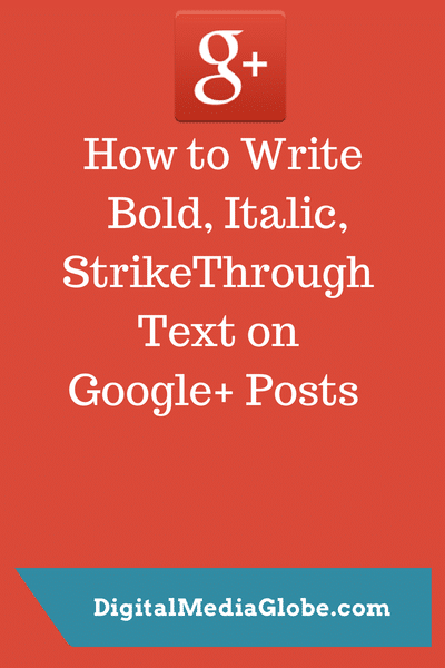 Google+ Posts: How to Write Bold, Italic, StrikeThrough Text