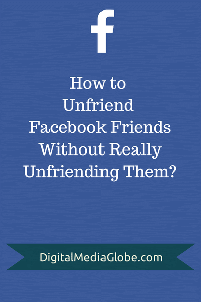 How to Unfriend Facebook Friends Without Really Unfriending Them?