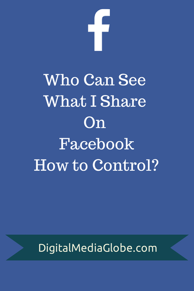 Who Can See What I Share On Facebook? How to Control?