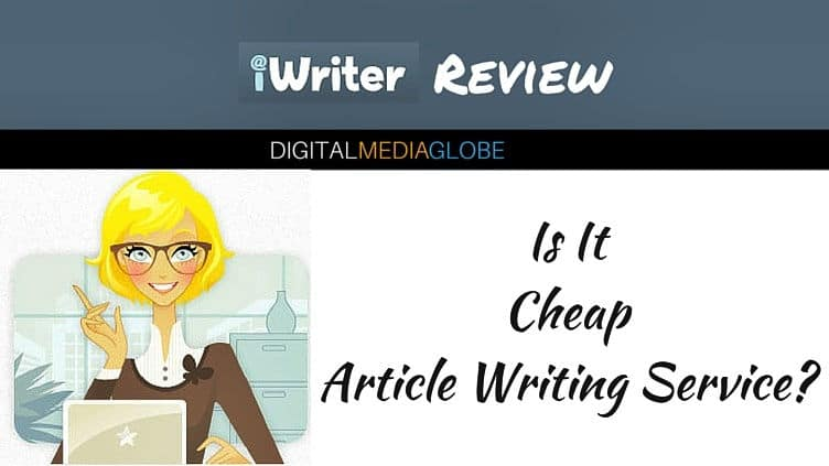 iWriter Review 2017: Is it Cheap Article Writing Service?