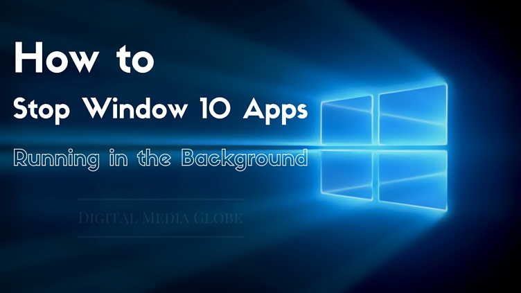 How to Stop Window 10 App Running in the Background