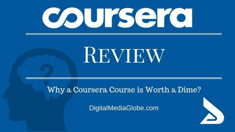 Coursera Review: Why a Coursera Course is Worth a Dime?