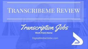 Transcribeme Review: Is Transcribeme Legit? Is Work from Home Transcribeme Jobs Worth it?