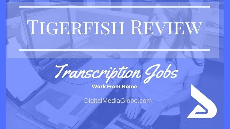 Tigerfish Review - Tigerfish Transcription Jobs