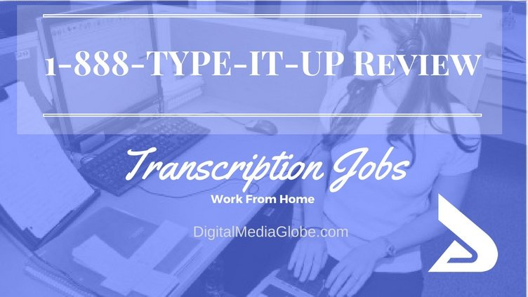 1-888-TYPE-IT-UP Review: Is 1-888-TYPE-IT-UP Transcription Legitimate? Are 1-888-TYPE-IT-UP Transcription Jobs Worth it?