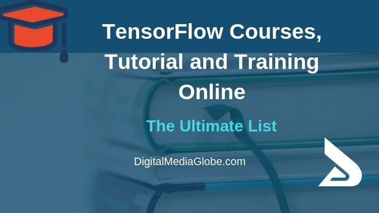 TensorFlow Courses, Tutorial and Training Online – The Ultimate Guide