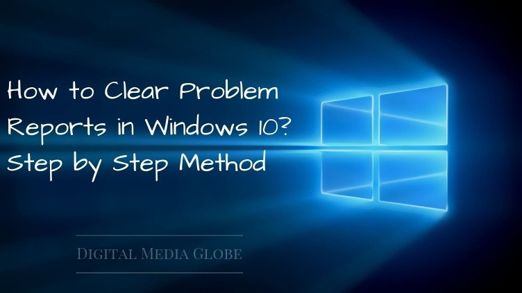 How to Clear Problem Reports in Windows 10_ Step by Step Method