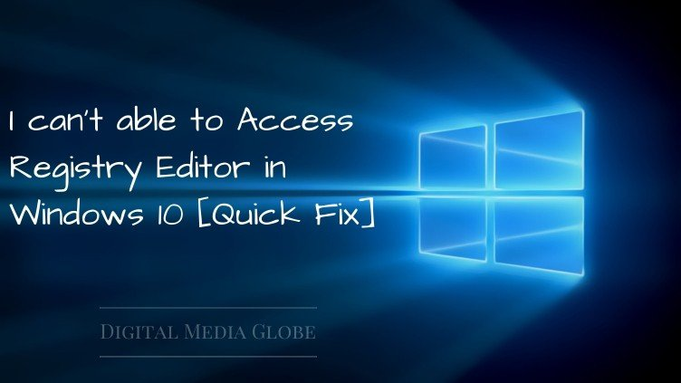 I can't able to Access Registry Editor in Windows 10 [Quick Fix]