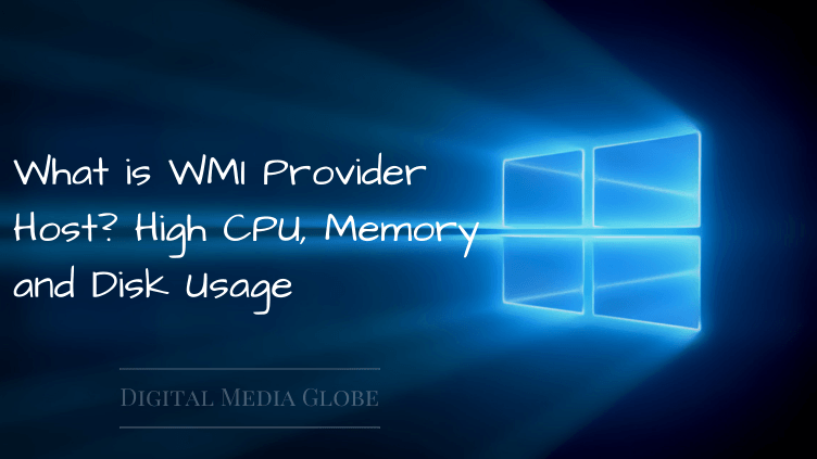 What is WMI Provider Host_ High CPU, Memory and Disk Usage