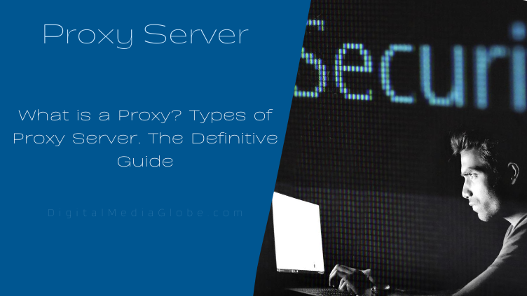 What is a Proxy Types of Proxy Server. The Definitive Guide