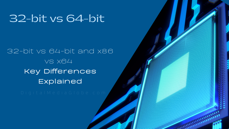 32-bit vs 64-bit and x86 vs x64 Key Differences Explained