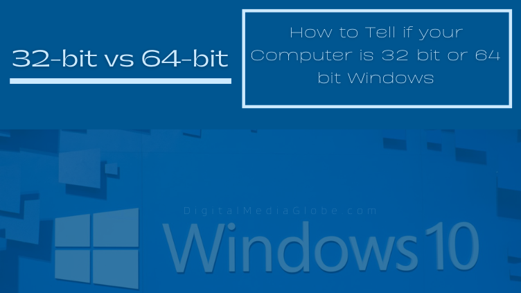 How to Tell if your Computer is 32 bit or 64 bit Windows