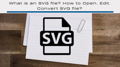 What is an SVG file? How to Open, Edit, Convert SVG file?