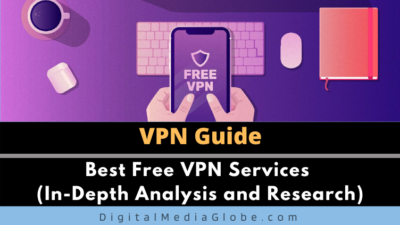 Best Free VPN Services (In-Depth Analysis and Research)