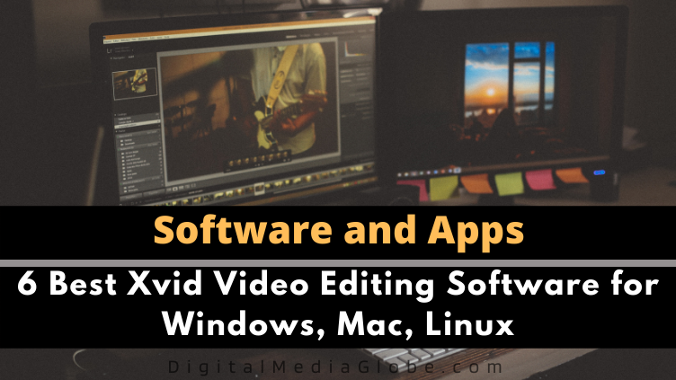 6 Best Xvid Video Editing Software for Windows Mac Linux
