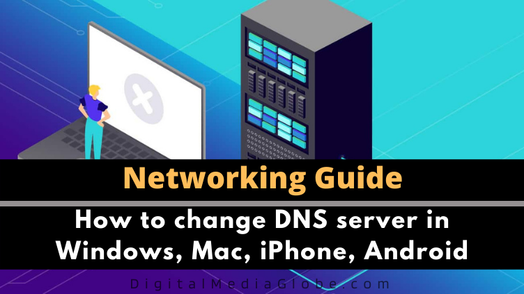 How to change DNS server in Windows Mac iPhone Android