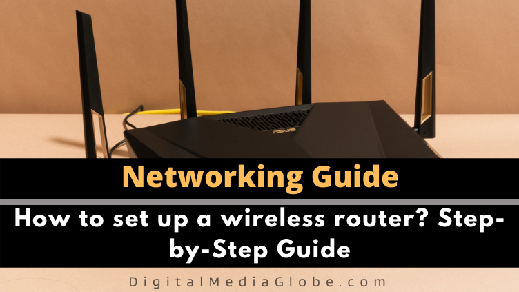 How to set up a wireless router Step by Step Guide