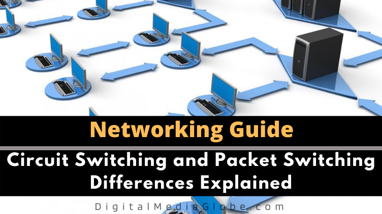 Circuit Switching and Packet Switching Differences Explained