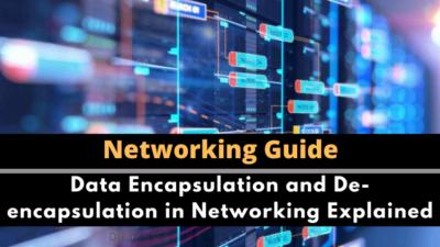 Data Encapsulation and De-encapsulation in Networking