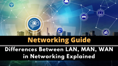 Differences Between LAN, MAN, WAN in Networking Explained