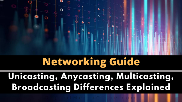 Unicasting Anycasting Multicasting Broadcasting Differences Explained