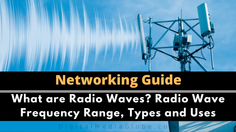 What are Radio Waves Radio Wave Frequency Range Types and Uses